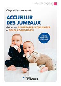 ACCUEILLIR DES JUMEAUX - GUIDE POUR SE PREPARER, S'ORGANISER ET GERER LE QUOTIDIEN. FICHES PRATIQUES