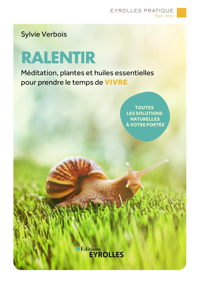 RALENTIR - MEDITATION, PLANTES ET HUILES ESSENTIELLES POUR PRENDRE LE TEMPS DE VIVRE