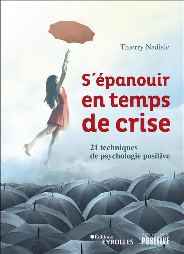 S'EPANOUIR EN TEMPS DE CRISE - 21 TECHNIQUES DE PSYCHOLOGIE POSITIVE