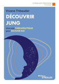 DECOUVRIR JUNG - UNE VOIE THERAPEUTIQUE POUR DEVENIR SOI
