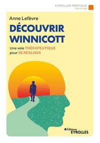 DECOUVRIR WINNICOTT - UNE VOIE THERAPEUTIQUE POUR SE REALISER