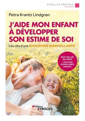 J'AIDE MON ENFANT A DEVELOPPER SON ESTIME DE SOI - LES CLES D'UNE EDUCATION BIENVEILLANTE