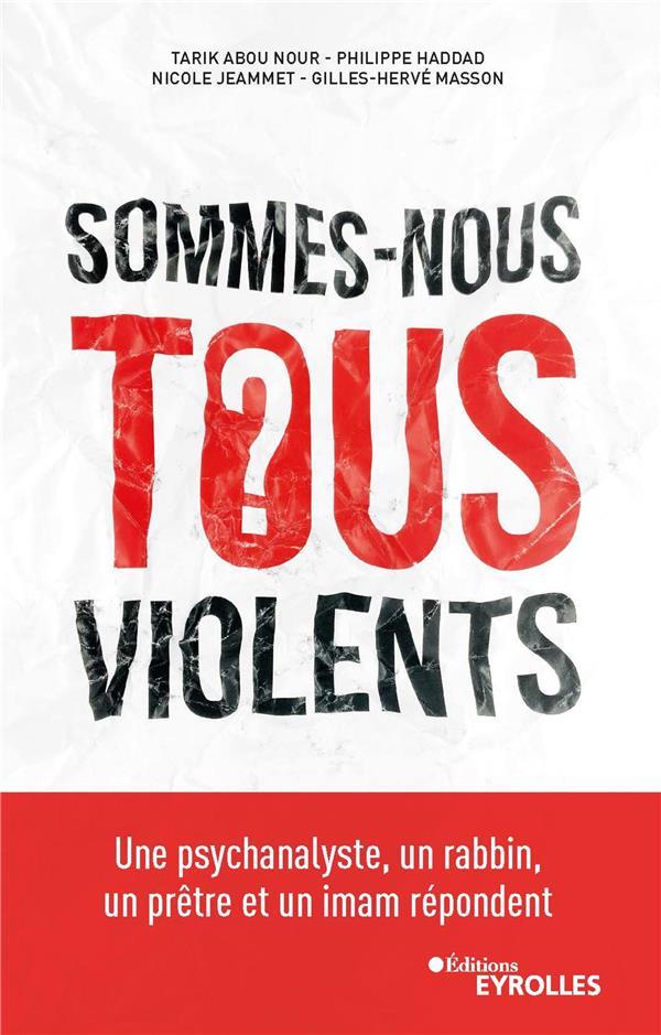 SOMMES-NOUS TOUS VIOLENTS ? - UNE PSYCHANALYSTE, UN RABBIN, UN PRETRE ET UN IMAM REPONDENT