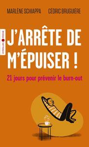 J'ARRETE DE M'EPUISER ! - 21 JOURS POUR PREVENIR LE BURN-OUT