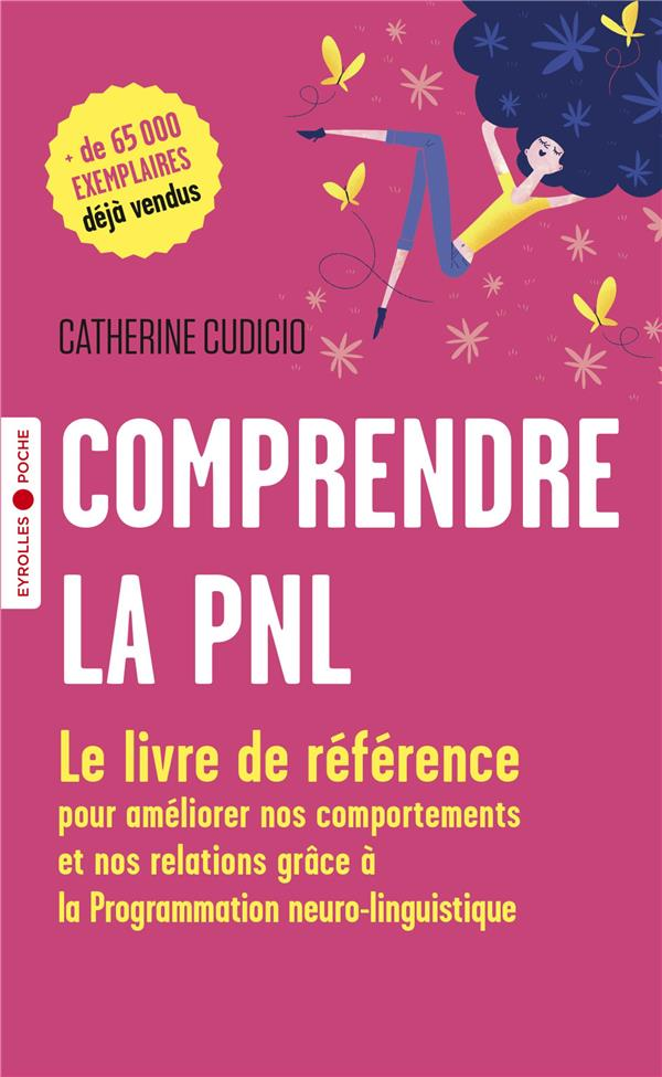 COMPRENDRE LA PNL - LE LIVRE DE REFERENCE POUR AMELIORER NOS COMPORTEMENTS ET NOS RELATIONS GRACE A