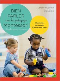BIEN PARLER AVEC MONTESSORI (0-3 ANS) - NOUVELLE EDITION AUGMENTEE - 30 ACTIVITES PAS-A-PAS DE LA NA