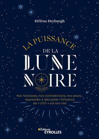 LA PUISSANCE DE LA LUNE NOIRE - NOS FAIBLESSES, NOS CONTRADICTIONS, NOS PEURS... APPRENDRE A DECRYPT