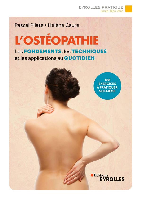 L'OSTEOPATHIE - LES FONDEMENTS, LES TECHNIQUES ET LES APPLICATIONS AU QUOTIDIEN/100 EXERCICES A PRAT