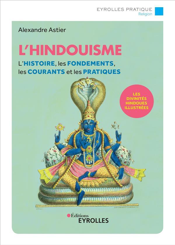 L'HINDOUISME - L'HISTOIRE, LES FONDEMENTS, LES COURANTS ET LES PRATIQUES