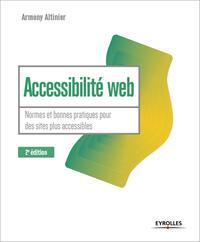 ACCESSIBILITE WEB - 2E EDITION - NORMES ET BONNES PRATIQUES POUR DES SITES PLUS ACCESSIBLES
