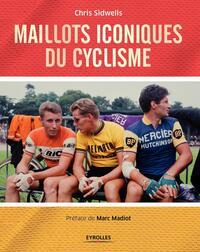 MAILLOTS ICONIQUES DU CYCLISME - PREFACE DE MARC MADIOT
