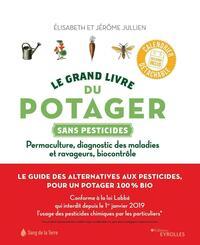 LE GRAND LIVRE DU POTAGER SANS PESTICIDES - PERMACULTURE, DIAGNOSTIC DES MALADIES ET RAVAGEURS, BIOC