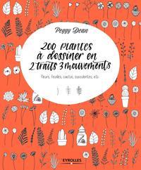 200 PLANTES A DESSINER EN 2 TRAITS 3 MOUVEMENTS - FLEURS  FEUILLES  CACTUS  SUCCULENTES  ETC