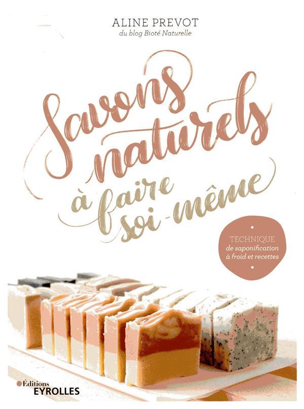 SAVONS NATURELS A FAIRE SOI-MEME - TECHNIQUE ET SAPONIFICATION A FROID ET RECETTES