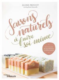 SAVONS NATURELS A FAIRE SOI MEME - TECHNIQUE DE SAPONIFICATION A FROID ET RECETTES