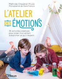 L'ATELIER DES EMOTIONS - 35 ACTIVITES CREATIVES POUR AIDER MON ENFANT A EXPRIMER CE QU'IL RESSENT