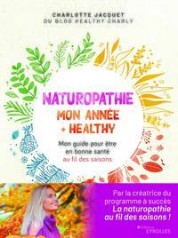 NATUROPATHIE : MON ANNEE + HEALTHY - MON GUIDE POUR ETRE EN BONNE SANTE AU FIL DES SAISONS