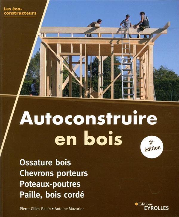 AUTOCONSTRUIRE EN BOIS - OSSATURE BOIS. CHEVRONS PORTEURS. POTEAUX-POUTRES. PAILLE, BOIS CORDE