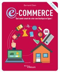 E-COMMERCE: TOUT SAVOIR AVANT DE CREER UNE BOUTIQUE EN LIGNE ! - 3E EDITION