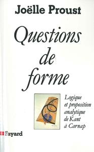 QUESTIONS DE FORME - LOGIQUE ET PROPOSITION ANALYTIQUE DE KANT A CARNAP