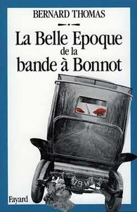 LA BELLE EPOQUE DE LA BANDE A BONNOT