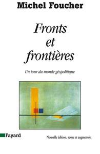 FRONTS ET FRONTIERES - UN TOUR DU MONDE GEOPOLITIQUE