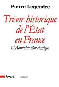 TRESOR HISTORIQUE DE L'ETAT EN FRANCE - L'ADMINISTRATION CLASSIQUE