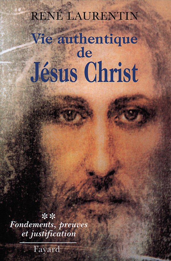 VIE AUTHENTIQUE DE JESUS CHRIST - FONDEMENTS, PREUVES ET JUSTIFICATION