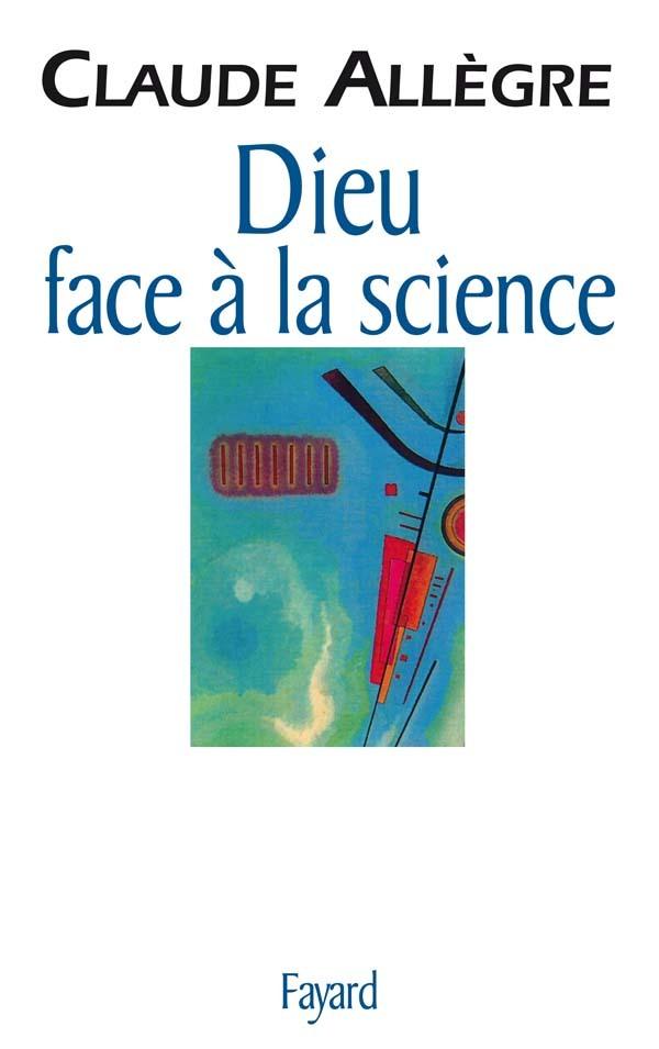 DIEU FACE A LA SCIENCE - COMMENT PEUT-ON ETRE CROYANT AUJOURD'HUI ?