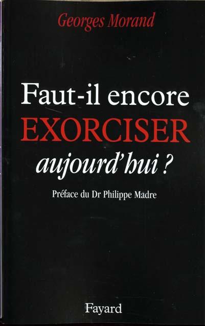 FAUT-IL ENCORE EXORCISER AUJOURD'HUI ?