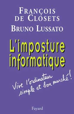 L'IMPOSTURE INFORMATIQUE - VIVE L'ORDINATEUR SIMPLE ET BON MARCHE !