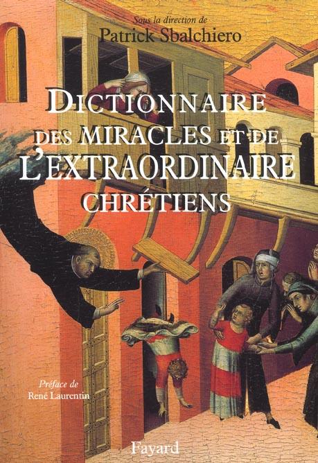 DICTIONNAIRE DES MIRACLES ET DE L'EXTRAORDINAIRE CHRETIENS