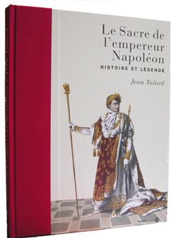 LE SACRE DE L'EMPEREUR NAPOLEON - HISTOIRE ET LEGENDE