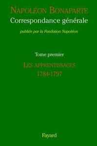 CORRESPONDANCE GENERALE, TOME 1 - LES APPRENTISSAGES (1784-1797)