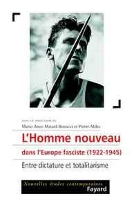 L'HOMME NOUVEAU DANS L'EUROPE FASCISTE (1922-1945) - ENTRE DICTATURE ET TOTALITARISME
