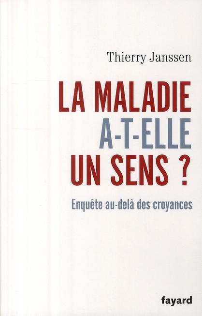 LA MALADIE A-T-ELLE UN SENS? - ENQUETE AU-DELA DES CROYANCES