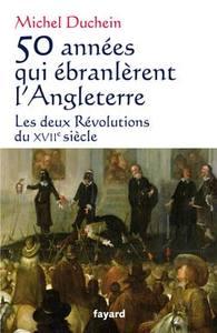 50 ANNEES QUI EBRANLERENT L'ANGLETERRE - LES DEUX REVOLUTIONS DU XVIIE SIECLE
