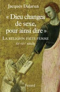 """""""DIEU CHANGEA DE SEXE, POUR AINSI DIRE"""" - LA RELIGION FAITE FEMME. XIE - XVE SIECLE"""
