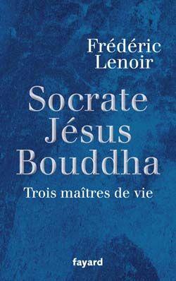 SOCRATE, JESUS, BOUDDHA - TROIS MAITRES DE VIE