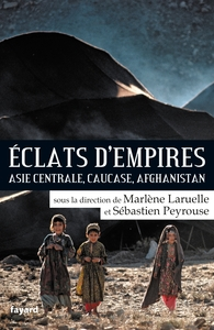 ECLATS D'EMPIRES - ASIE CENTRALE, CAUCASE, AFGHANISTAN