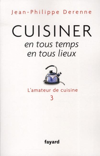 CUISINER EN TOUS TEMPS, EN TOUS LIEUX - L'AMATEUR DE CUISINE 3