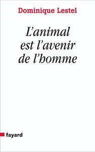 L'ANIMAL EST L'AVENIR DE L'HOMME