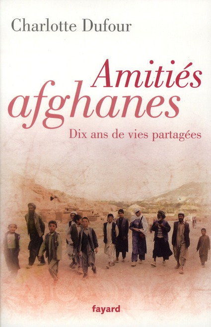 AMITIES AFGHANES - DIX ANS DE VIES PARTAGEES