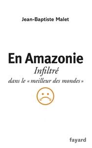 """EN AMAZONIE - INFILTRE DANS LE """"MEILLEUR DES MONDES"""""""