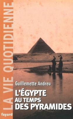 L'EGYPTE AU TEMPS DES PYRAMIDES - LA VIE QUOTIDIENNE