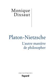 PLATON-NIETZSCHE. L'AUTRE MANIERE DE PHILOSOPHER