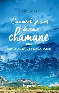 COMMENT JE SUIS DEVENUE CHAMANE - INITIATION D'UNE PSYCHOLOGUE