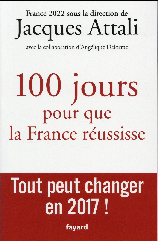 100 JOURS POUR QUE LA FRANCE REUSSISSE - TOUT PEUT CHANGER EN 2017 !