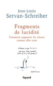 FRAGMENTS DE LUCIDITE - COMMENT SUPPORTER LES CHOSES COMME ELLES SONT