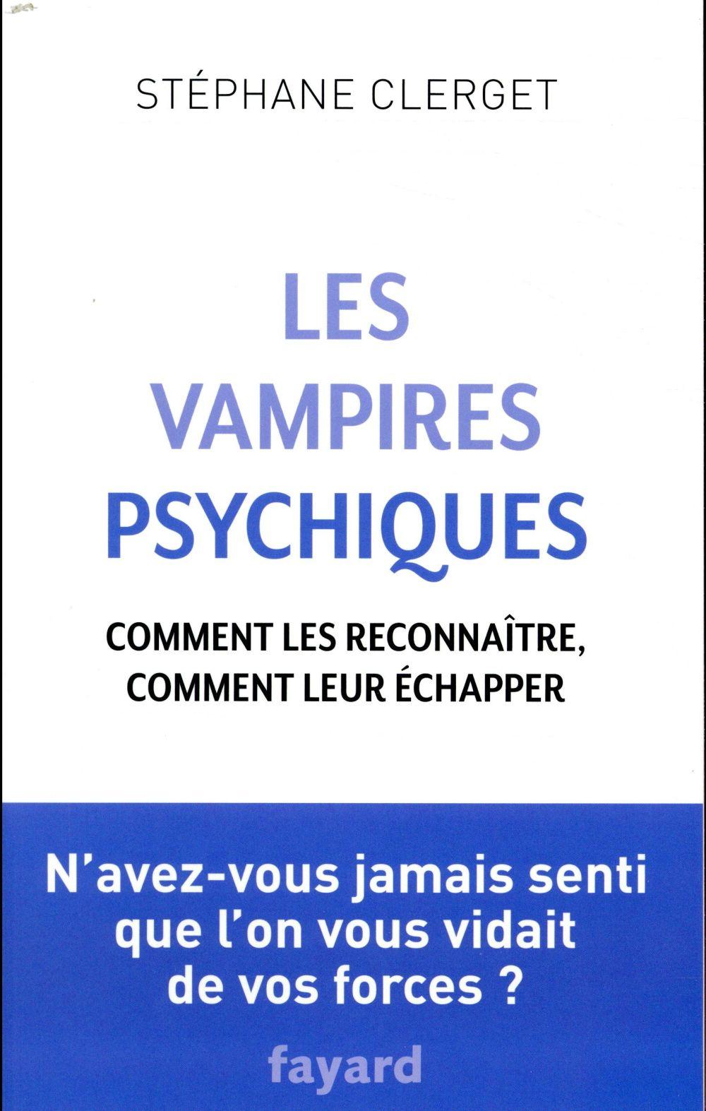 LES VAMPIRES PSYCHIQUES - COMMENT LES RECONNAITRE, COMMENT LEUR ECHAPPER